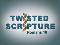 Twisted Scripture: Romans 10